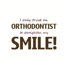 Orthodontic contest, marketing, planning, etc. I only trust an orthodontist to straighten my smile. Dental Quotes, Dental Humor, Braces Humor, Smile Quotes, Funny Quotes, Orthodontic Humor, Orthodontics Marketing, Wisdom Teeth Funny, Tooth Extraction Healing