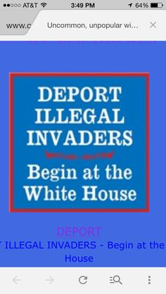 DEPORT ILLEGAL INVADERS. EVERY COUNTRY in the world has the RIGHT to decide who IT WANTS to let in, not vice versa.