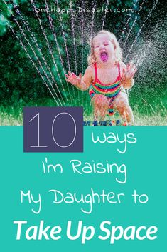 Raising a daughter to take up space {OneHappyDisaster.com}