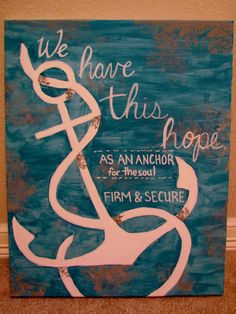 simply used paint and canvas to create some art for my favorite bible verse. Diy Arts And Crafts, Diy Crafts, Anchor Art, Favorite Bible Verses, Pirate Theme, Scripture Art, Wallpaper Iphone Cute, Beach Art, Creative Art