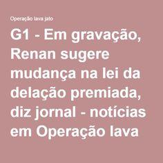 G1 - Em gravação, Renan sugere mudança na lei da delação premiada, diz jornal - notícias em Operação lava jato