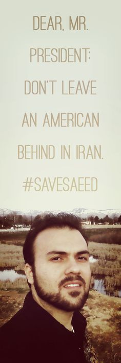 """President Obama has promised to """"leave no one behind."""" But with the historic talks with Iran over its nuclear program, we see Obama once again has failed to keep his word. Now is a critical time in the effort to save American #PastorSaeed. #SaveSaeed #FreeSaeed #BeHeard"""