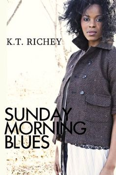 Sunday Morning Blues by K.T. Richey,http://www.amazon.com/dp/1601627750/ref=cm_sw_r_pi_dp_Hibfsb0JYPNNH0ZZ