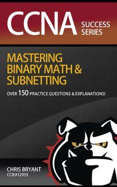 CCNA Success:  Mastering Binary Math... (bestseller)