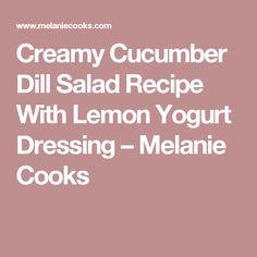 Creamy Cucumber Dill Salad Recipe With Lemon Yogurt Dressing – Melanie Cooks