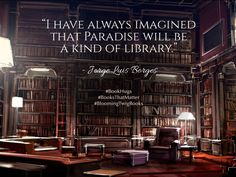 I have always imagined that Paradise will be a kind of library. - Jorge Luis Borges #booksthatmatter #bookhugs #bloomingtwig #yourstory