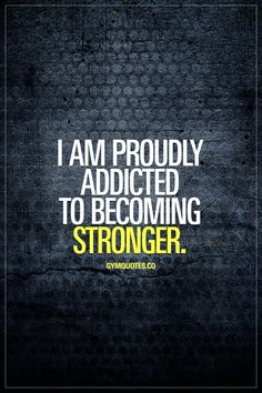 I am proudly addicted to becoming stronger. A pretty damn awesome kind of addiction. #becomingbetter #gymaddict #gymlife #gymmotivation #fitness motivation #fitness #gym #stronger www.gymquotes.co for all our original gym, fitness and workout quotes!