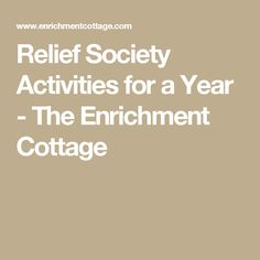 Relief Society Activities for a Year - The Enrichment Cottage                                                                                                                                                     More