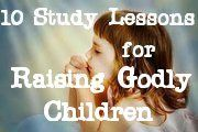 Do you want to learn from the Bible on how to Raise Godly Children? If so, here are 10 study lessons that will help you. (PLEASE RE-PIN)