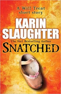 Snatched (The Will Trent Series Book 3) eBook: Karin Slaughter: Amazon.co.uk: Kindle Store