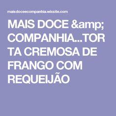 MAIS DOCE & COMPANHIA...TORTA CREMOSA DE FRANGO COM REQUEIJÃO