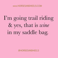 There is wine in my saddle bag right now.