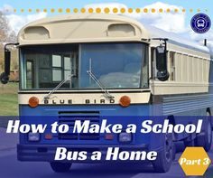 How to Make a School Bus a Home Part 3 Part 3 of How to Make a School Bus a Home took longer thanPart 1and Part 2because Jeff took his time looking for used parts and lumber at a discounted price. He