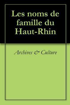 Les noms de famille du Haut-Rhin (Oeuvres courtes) (French Edition) by Archives & Culture. $12.28. Publisher: Archives & Culture (October 3, 2011). 465 pages