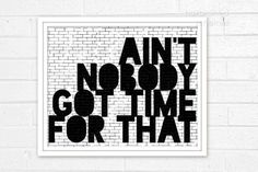 Ain't Nobody Got Time For That - Funny Digital Typographic Art Print