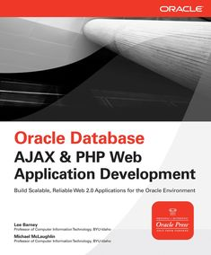 Buy Oracle Database Ajax & PHP Web Application Development by Lee Barney, Michael McLaughlin and Read this Book on Kobo's Free Apps. Discover Kobo's Vast Collection of Ebooks and Audiobooks Today - Over 4 Million Titles! Oracle Sql, Oracle Database, Web Application Development, Mcgraw Hill, Responsive Web, Data Analytics, Book Summaries, Information Technology, Data Science