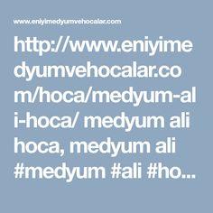 http://www.eniyimedyumvehocalar.com/hoca/medyum-ali-hoca/ medyum ali hoca, medyum ali #medyum #ali #hoca
