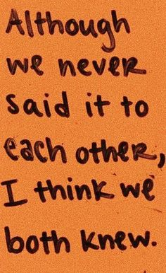 """""""Although we never said each other, I think we both knew"""" - Pretty Words, Beautiful Words, Mood Quotes, Life Quotes, Quotes Quotes, Tattoo Quotes, Quote Aesthetic, Wise Words, Quotes To Live By"""
