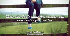 Amit Kalantri: Those who dont value their words, will never value your wishes.
