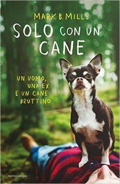 L'angolo di Rosmari Books: Solo con un cane di Mark B. Mills