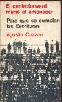 Libro Usado - Agustín A. Cuzzani: El centroforward murió al amanecer - Para que se cumplan las escrituras