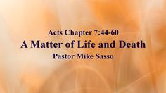 A Matter of Life and Death - Acts 7:44-60, Sermon by pastor Mike Sasso from Calvary Eagle