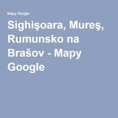 Sighişoara, Mureş, Rumunsko na Brašov - Mapy Google