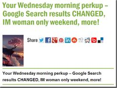 Your Wednesday morning perkup – Google Search results CHANGED, IM woman only weekend, more!