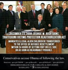 Conservatives accuse president Obama for the immigration crisis at the southern border.  Turns out the only thing he's guilty of is enforcing the law signed by President George w. Bush!