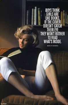 "Flamboyant and meaningfull Marilyn... ""Boys think girls are like books, If the cover doesn't catch their eye they won't bother to read what's inside."" - Marilyn Monroe #quote #Marilyn #book"