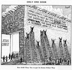 John 10:1 Only one door (Jesus Christ), but still they try to get in some other way (via evolution, self-righteousness, religion, good works, etc.).