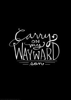 Carry on my wayward son...