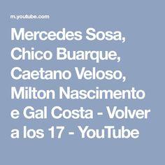 Mercedes Sosa, Chico Buarque, Caetano Veloso, Milton Nascimento e Gal Costa - Volver a los 17 - YouTube