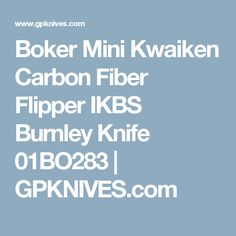 Boker Mini Kwaiken Carbon Fiber Flipper IKBS Burnley Knife 01BO283 | GPKNIVES.com
