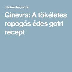 Ginevra: A tökéletes ropogós édes gofri recept Food And Drink