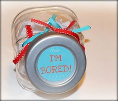 """""""I'm Bored"""" jar for kids, as soon as they say they're bored, send them to this jar. I think my jar will have more chores in it though."""