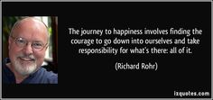 Billede fra http://izquotes.com/quotes-pictures/quote-the-journey-to-happiness-involves-finding-the-courage-to-go-down-into-ourselves-and-take-richard-rohr-350129.jpg.
