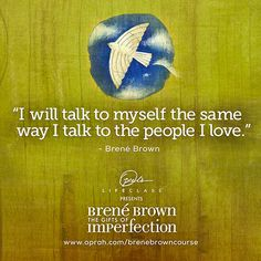 """""""Talk to yourself like you're talking to someone..."""" Brené Brown #OLCBreneCourse http://bit.ly/brenecourse pic.twitter.com/ehDPz1cPql"""
