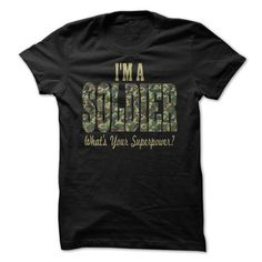 cool Im A Soldier Whats Your Superpower? Check more at http://9tshirt.net/im-a-soldier-whats-your-superpower/
