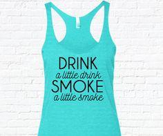 2d479686c02 Drink A Little Drink Smoke A Little Smoke Tank Top. Eric Church Tank Top.