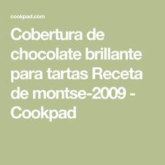 Cobertura de chocolate brillante para tartas  Receta de montse-2009 - Cookpad
