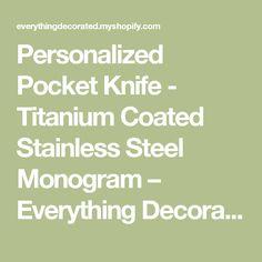 Personalized Pocket Knife - Titanium Coated Stainless Steel Monogram – Everything Decorated