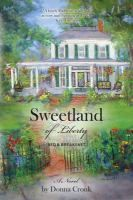 Sweetland of Liberty Bed & Breakfast by Donna Cronk: A nostalgic but realistic novel about life changes, coming home, faith and friendship by a local journalist and author.