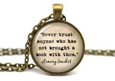 Lemony Snicket, 'Never trust anyone who has not brought a book', Reader Necklace, A Series of Unfortunate Events, Literary Quote Necklace