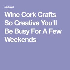 Wine Cork Crafts So Creative You'll Be Busy For A Few Weekends