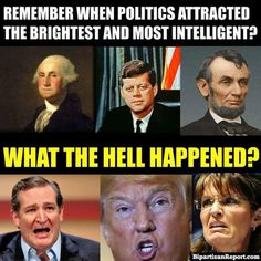 Remember when politics attracted the best and brightest? Yeah, about that. (They forgot mentally stable. Although I think that's supposed to be a given.)