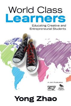 World Class Learners: Educating Creative and Entrepreneurial Students by Yong Zhao http://www.amazon.com/dp/B00AWTOOOC/ref=cm_sw_r_pi_dp_RSdIwb1B62582