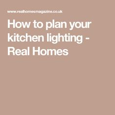 How to plan your kitchen lighting - Real Homes