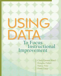 Using Data to Focus Instructional Improvement by Cheryl James-Ward, Douglas Fisher, Nancy Frey, & Diane Lapp School Leadership, Educational Leadership, Educational Technology, Instructional Coaching, Instructional Design, Data Notebooks, Math Coach, Reading Specialist, New Teachers