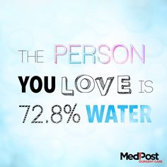 You #Love Someone who is 72.8% Water.